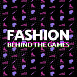 Fashion Behind The Games