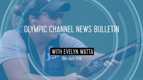 LISTEN: 28th April Olympic Channel Audio Bulletin