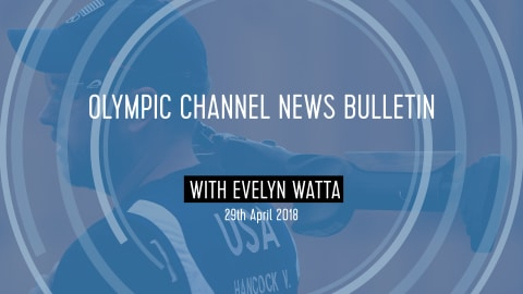 LISTEN: 29th April Olympic Channel Audio Bulletin